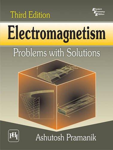 Electromagnetism: Problems with Solutions: Pramanik Ashutosh