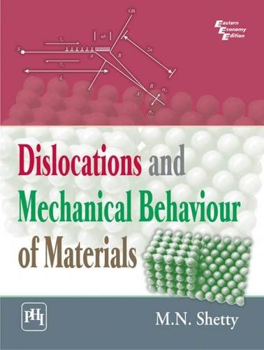 Dislocations and Mechanical Behaviour of Materials: M.N. Shetty