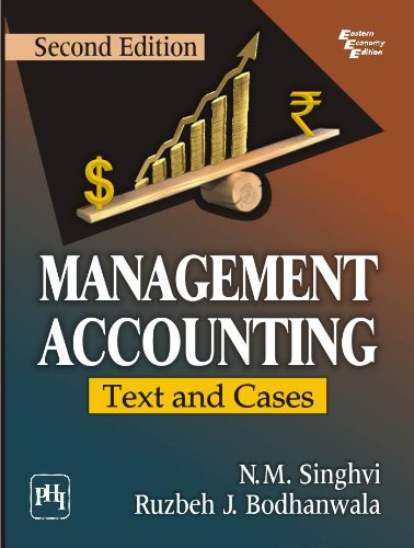 Management Accounting, Second Edition: Text and Cases: N.M. Singhvi,Ruzbeh J. Bodhanwala