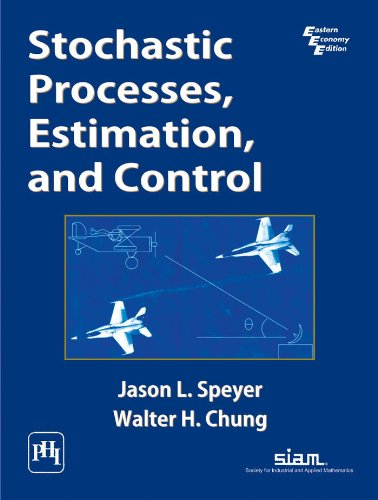 Stochastic Processes, Estimation, and Control: Jason L. Speyer,Walter H. Chung