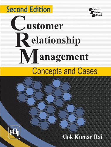 Customer Relationship Management: Concepts and Cases, (Second: Alok Kumar Rai