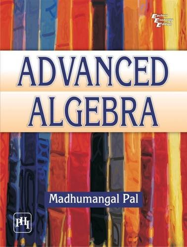 Advanced Algebra: V.K. Pachghare,Madhumangal Pal
