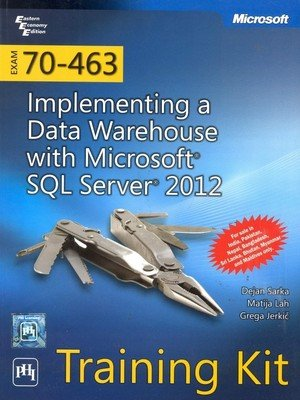 9788120347625: EXAM 70463: IMPLEMENTING A DATA WAREHOUSE WITH MICROSOFT¨ SQL SERVER¨ 2012 TRAINING KIT