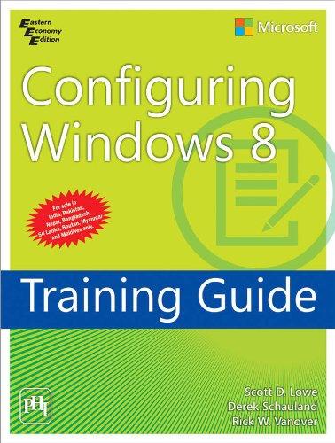 Configuring Windows 8: Training Guide: Derek Schauland,Rick W. Vanover,Scott D. Lowe