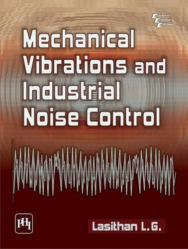 Mechanical Vibrations and Industrial Noise Control: L.G. Lasithan