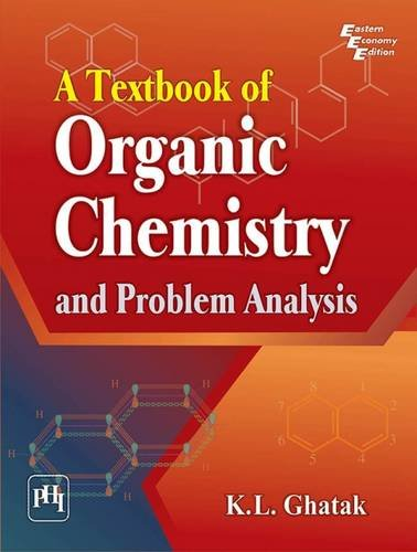 A Textbook of Organic Chemistry and Problem: K. L. Ghatak
