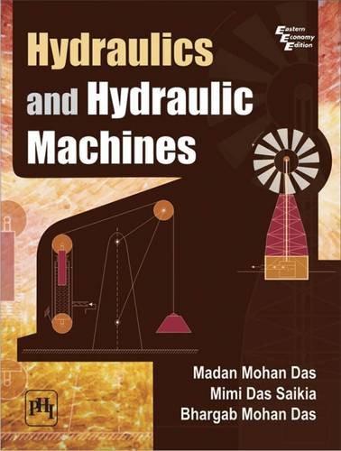 Hydraulics and Hydraulic Machines: Bhargab Mohan Das,Madan Mohan Das,Mimi Das Saikia
