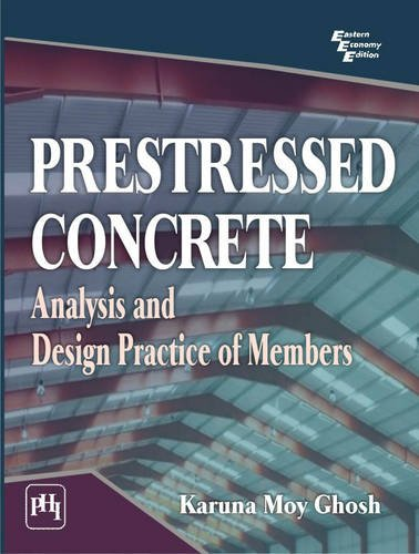 Prestressed Concrete: Analysis and Design Practice of: Karuna Moy Ghosh