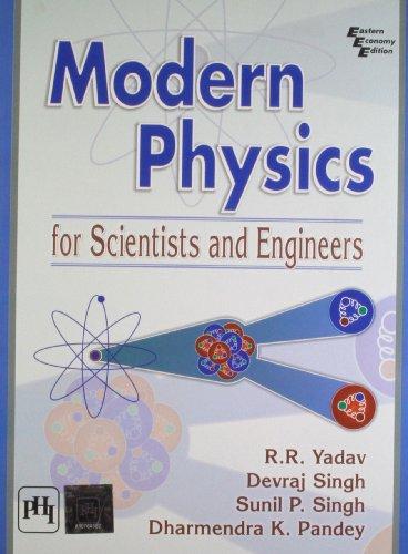 Modern Physics for Scientists and Engineers: R.R. Yadav,Devraj Singh,Sunil