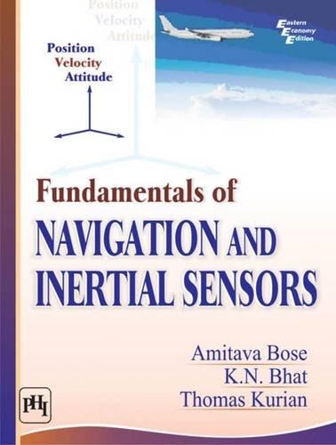 Fundamentals of Navigation and Inertial Sensors: Amitava Bose,K.N. Bhat,Thomas