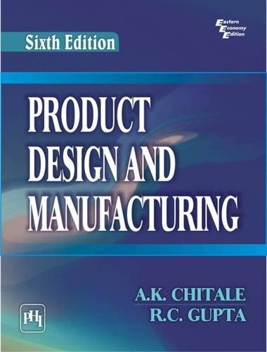 Product Design and Manufacturing (Sixth Edition): A.K. Chitale,R.C. Gupta