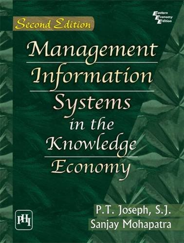 Management Information Systems in the Knowledge Economy,: P.T. Joseph,Sanjay Mohapatra