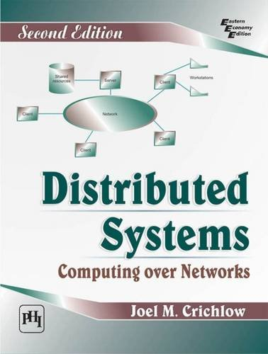 Distributed Systems: Computing Over Networks (2nd Revised: Joel M. Crichlow
