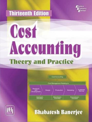Cost Accounting: Theory and Practice (Thirteenth Edition): Bhabatosh Banerjee