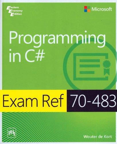 Programming in C#: Exam Ref 70-483: Wouter De Kort
