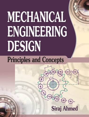 Mechanical Engineering Design: Principles and Concepts: Siraj Ahmed