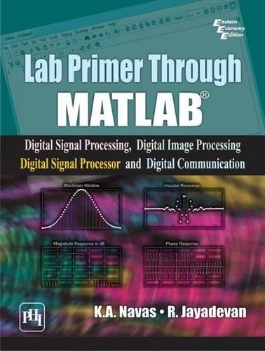 Lab Primer Through Matlab®: Digital Signal Processing, Digital Image Processing, Digital Signal...