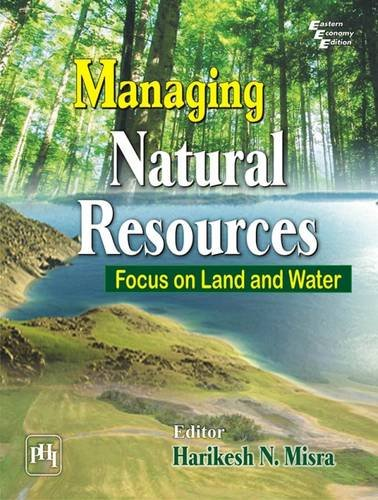 Managing Natural Resources: Focus on Land and: Harikesh N. Misra