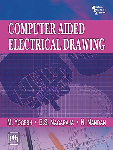 Computer Aided Electrical Drawing: B. S. Nagaraja,M. Yogesh,N. Nandan