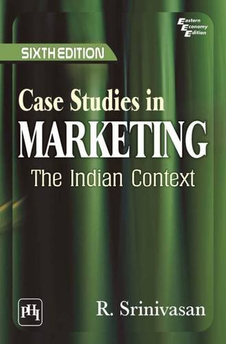 Case Studies in Marketing: The Indian Context, (Sixth Edition): R. Srinivasan