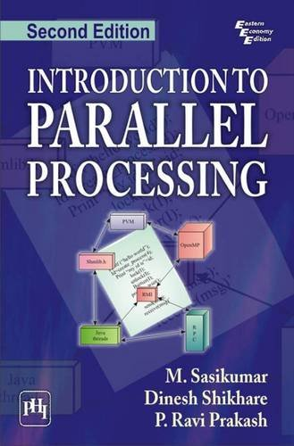 Introduction to Parallel Processing, (Second Edition): Dinesh Shikhare,M. Sasikumar,Ravi