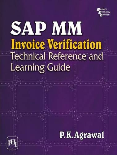 SAP MM Invoice Verification: Technical Reference and Learning Guide: P.K. Agrawal