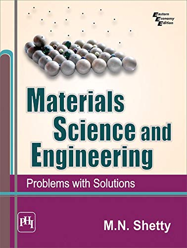 Materials Science and Engineering: Problems With Solutions: M.N. Shetty
