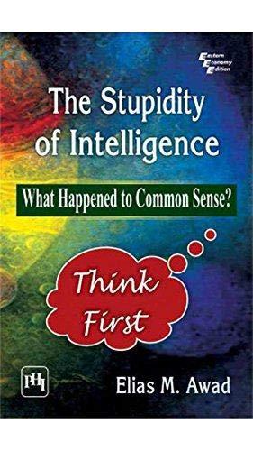 The Stupidity of Intelligence: What Happened to Common Sense?: Elias M. Awad