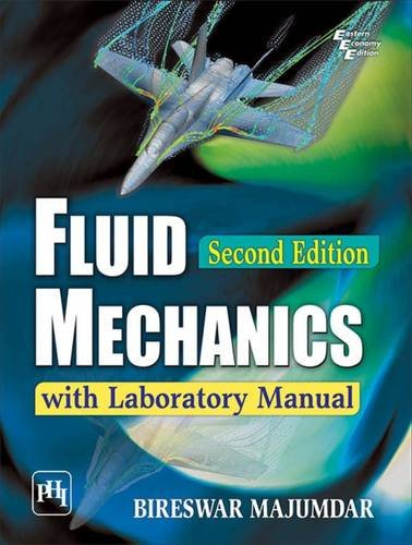 Fluid Mechanics: With Laboratory Manual (Second Edition): Bireswar Majumdar