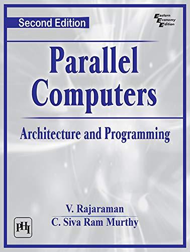 Parallel Computers: Architecture and Programming: V. Rajaraman