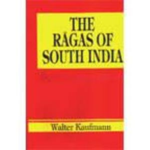 The Ragas of South India: A Catalogue of Scalar Material: Kaufmann, Walter Arnold