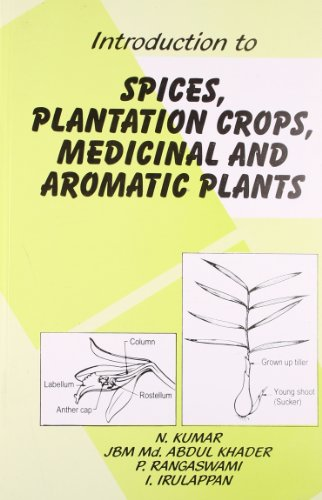Introduction to Spices, Plantation Crops, Medicinal and Aromatic Plants: Dr N. Kumar, Dr. JBM Md. ...