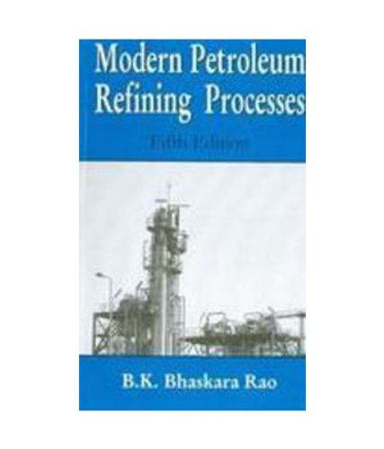 Modern Petroleum Refining Processes, (Fifth Edition): B.K. Bhaskara Rao