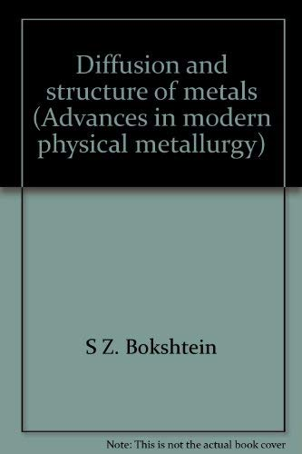 Diffusion and structure of metals (Advances in: Bokshtein, S. Z