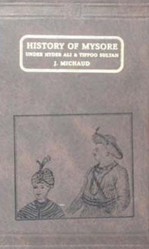 History of Mysore Under Hyder Ali and: J.Michaud
