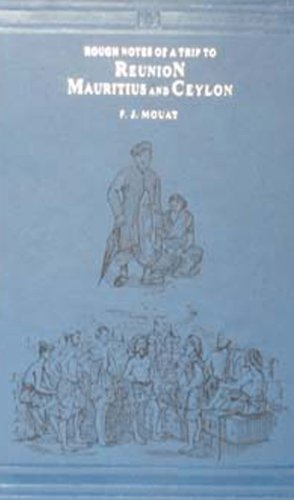 Rough Notes: A Trip To Reunion Mauritius & Ceylon In the Year 1851: F.J.Mouat