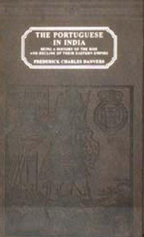 The Portuguese in India (Vol. 1: 1481-1571;: Danvers, F.C.