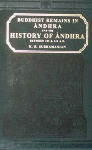 Buddhist Remains in Andhra and the History of Andhra Between A.D.225 and 610: K.R.Subramanian