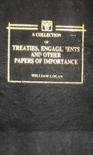A Collection of Treaties, Engagements and Other Papers of Importance: William Logan