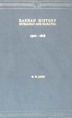 Dakhan History Musalman and Maratha, 1300-1818: W.W. Loch