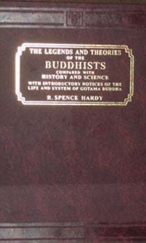 The Legends and Theories of the Buddhist: R. Spence Hardy