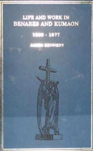 Life and Work in Benares and Kumaon (A.D.1839-1877): James Kennedy