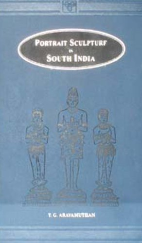 Portrait Sculpture in South India: T.G.Aravamuthan; Foreword By Ananda K.Coomaraswamy