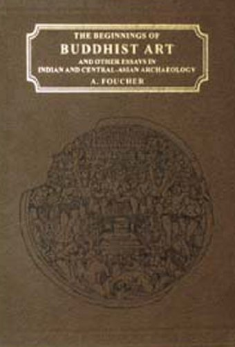 The Beginnings of Buddhist Art and Other Essays in Indian and Central-Asian Archaeology: A. Foucher...