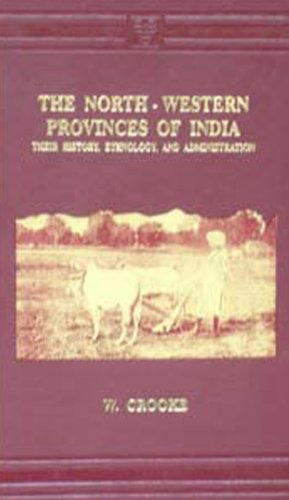 The North-Western Provinces of India: Their History, Ethnology, and Administration: E.W.Crooke