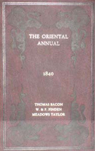 The Oriental Annual - A.D. 1840: Thomas Bacon and Meadows Taylor