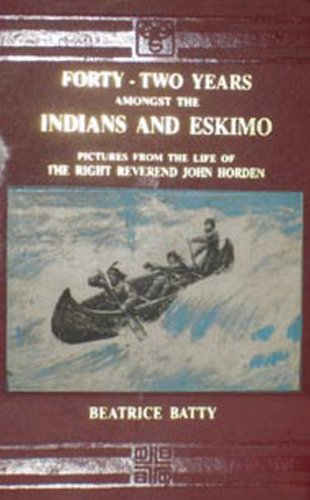 Forty-Two Years Amongst the Indians and Eskimos: Beatrice Batty