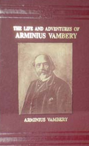 The Life And Adventures Of Arminius Vambery(A.D.1832-1913): Arminius Vambery