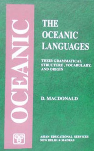 Oceanic Languages: Their Grammatical Structure, Vocabulary and Origin: David Macdonald