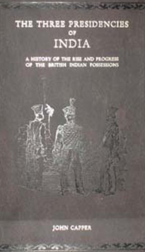 9788120612853: The Three Presidencies of India: A History of the Rise and Progress of the British Indian Possessions from the Earliest Records to the Present Time: With an Account of Their Government, Religion, Manners, Customs, Education, Etc., Etc.